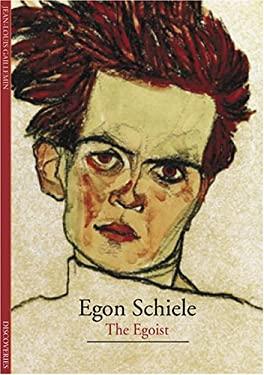 Egon Schiele: The Egoist 9780810992610