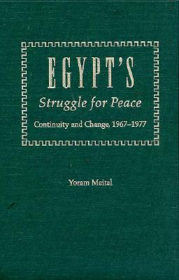 Egypt's Struggle for Peace: Continuity and Change, 1967-1971