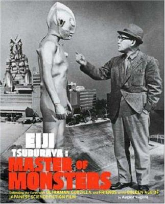 Eiji Tsuburaya: Master of Monsters: Defending the Earth with Ultraman, Godzilla, and Friends in the Golden Age of Japanese Science Fiction Film 9780811860789