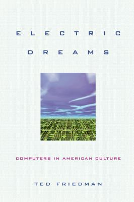Electric Dreams: Computers in American Culture 9780814727409