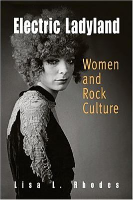 Electric Ladyland: Women and Rock Culture 9780812238402