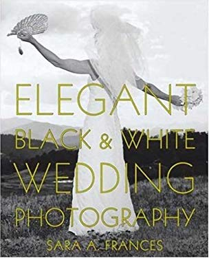 Elegant Black & White Wedding Photography 9780817438203