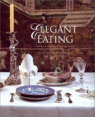 Elegant Eating: Four Hundred Years of Dining in Style 9780810965935