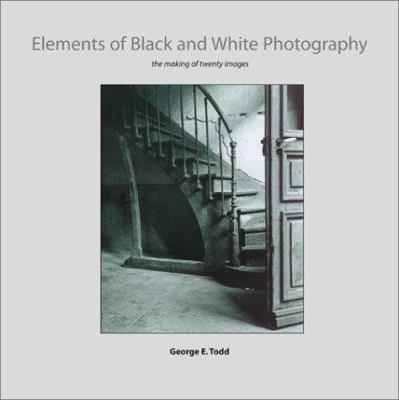 Elements of Black and White Photography: The Making of Twenty Images 9780817438210