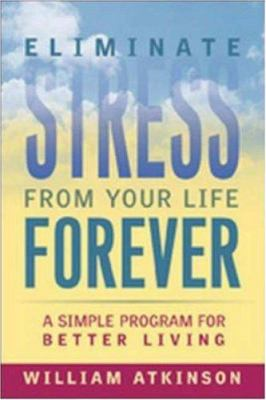 Eliminate Stress from Your Life Forever: A Simple Program for Better Living 9780814472330