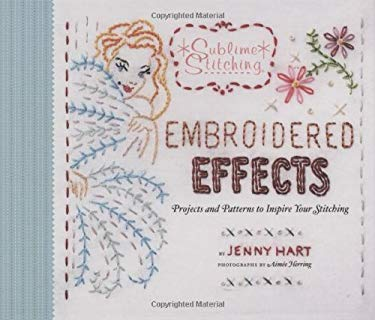 Embroidered Effects: Projects and Patterns to Inspire Your Stitching [With Transfers and Pattern(s)] 9780811867016