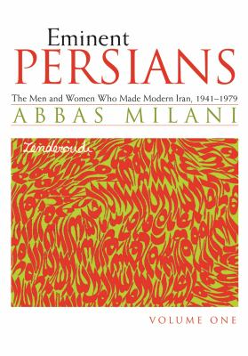 Eminent Persians: The Men and Women Who Made Modern Iran, 1941-1979 9780815609070