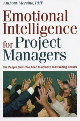 Emotional Intelligence for Project Managers: The People Skills You Need to Achieve Outstanding Results 9780814474167