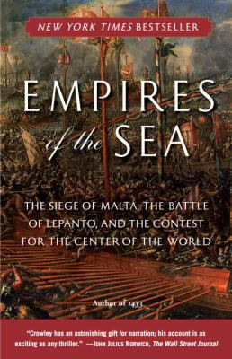 Empires of the Sea: The Siege of Malta, the Battle of Lepanto, and the Contest for the Center of the World 9780812977646