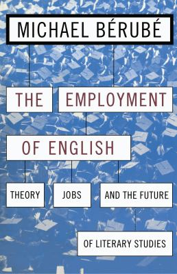 Employment of English: Theory, Jobs, and the Future of Literary Studies 9780814713013
