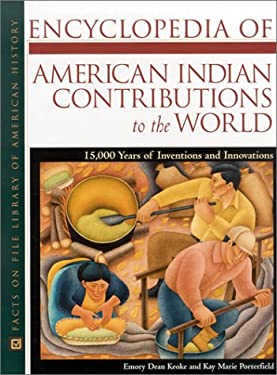 Encyclopedia of American Indian Contributions to the World: 15,000 Years of Inventions and Innovations 9780816040520