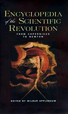 Encyclopedia of the Scientific Revolution: From Copernicus to Newton 9780815315032