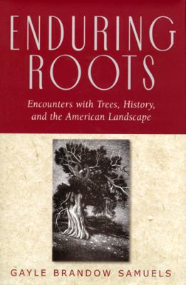 Enduring Roots: Encounters with Trees, History, and the American Landscape 9780813535395