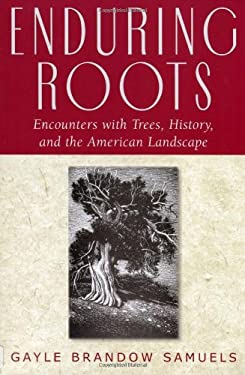 Enduring Roots: Encounters with Trees, History, and the American Landscape 9780813527215