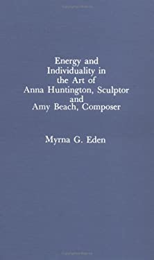 Energy and Individuality in the Art of Anna Huntington, Sculptor, and Amy Beach 9780810819160