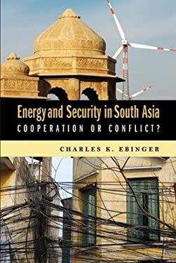 Energy and Security in South Asia: Cooperation or Conflict? 9780815704119