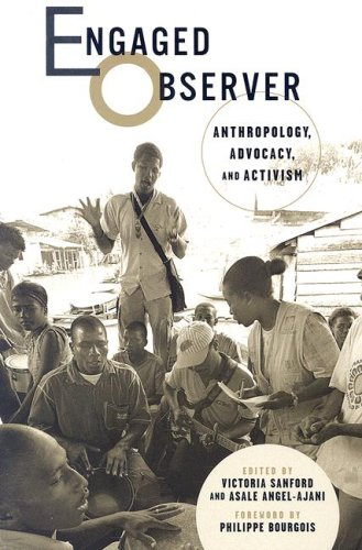 Engaged Observer: Anthropology, Advocacy, and Activism 9780813538921