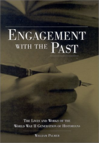 Engagement with the Past: The Lives and Works of the World War II Generation of Historians 9780813122069