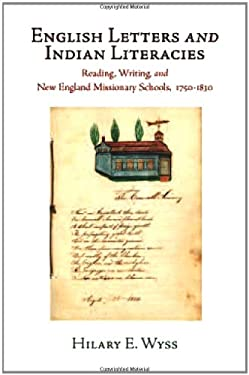 English Letters and Indian Literacies: Reading, Writing, and New England Missionary Schools, 1750-1830 9780812244137