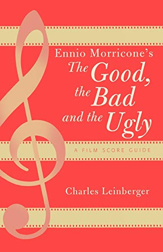 Ennio Morricone's the Good, the Bad and the Ugly: A Film Score Guide