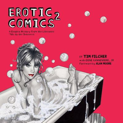 Erotic Comics 2: A Graphic History from the Liberated '70s to the Internet 9780810972773