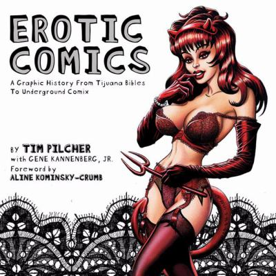 Erotic Comics: A Graphic History from Tijuana Bibles to Underground Comix 9780810995154