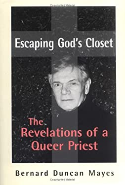 Escaping God's Closet Escaping God's Closet: The Revelations of a Queer Priest the Revelations of a Queer Priest 9780813920047