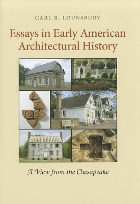 Essays in Early American Architectural History: A View from the Chesapeake 9780813931104