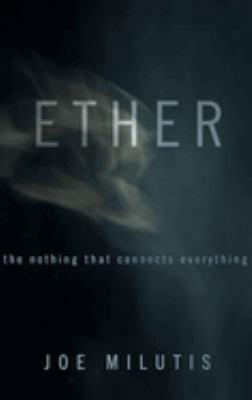 Ether: The Nothing That Connects Everything