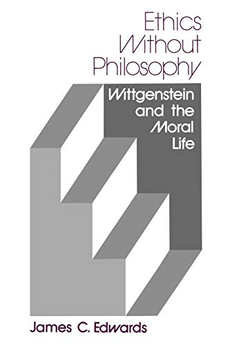 Ethics Without Philosophy: Wittgenstein and the Moral Life 9780813008394