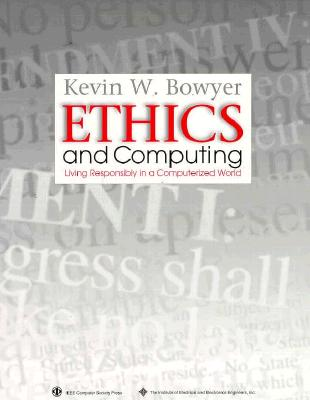 Ethics and Computing: Living Responsibly in a Computerized World 9780818671302