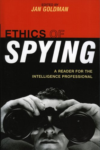 Ethics of Spying: A Reader for the Intelligence Professional 9780810856400