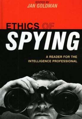Ethics of Spying: A Reader for the Intelligence Professional 9780810868090