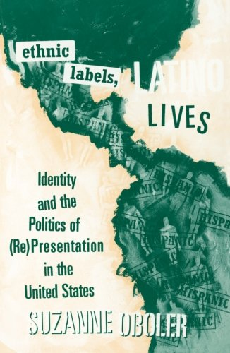 Ethnic Labels, Latino Lives: Identity and the Politics of (Re) Presentation in the United States 9780816622863
