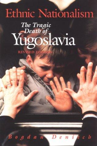 Ethnic Nationalism: The Tragic Death of Yugoslavia 9780816629473
