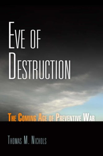 Eve of Destruction: The Coming Age of Preventive War 9780812240665