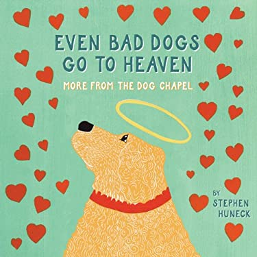 Even Bad Dogs Go to Heaven: More from the Dog Chapel 9780810996298