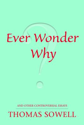 Ever Wonder Why? and Other Controversial Essays 9780817947521