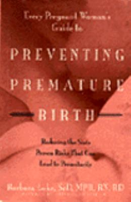 Every Pregnant Woman's Guide to Preventing: Premature Birth: Reducing the Sixty Proven Risks That Can Lead to Pre 9780812924725