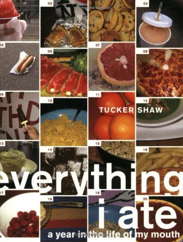 Everything I Ate: A Year in the Life of My Mouth 9780811847728