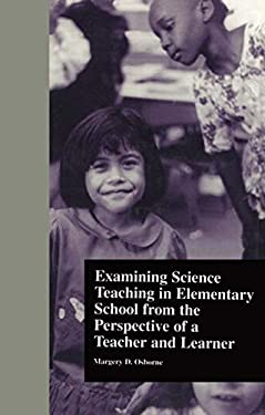 Examining Science Teaching in Elementary School from the Perspective of a Teacher and Learner 9780815325697