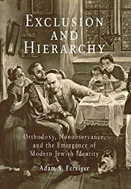 Exclusion and Hierarchy: Orthodoxy, Nonobservance, and the Emergence of Modern Jewish Identity 9780812238655