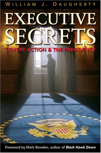 Executive Secrets: Covert Action and the Presidency 9780813191614