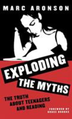 Exploding the Myths: The Truth about Teenagers and Reading 9780810839045