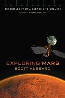 Exploring Mars: Chronicles from a Decade of Discovery 9780816528967