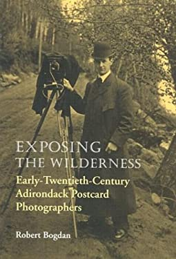 Exposing the Wilderness: Early-Twentieth-Century Adirondack Postcard Photographers 9780815606086