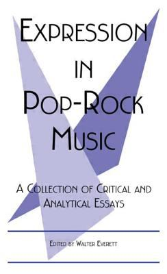 expression in pop-rock music critical and analytical essays Notes 574 (2001) 919-921 expression in pop-rock music: a collection of critical and analytical essays edited by walter everett (studies in contemporary music and culture, 2.