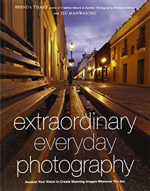 Extraordinary Everyday Photography: Awaken Your Vision to Create Stunning Images Wherever You Are 9780817435936