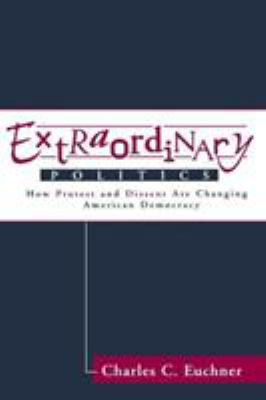 Extraordinary Politics: How Protest and Dissent Are Changing American Democracy 9780813329062