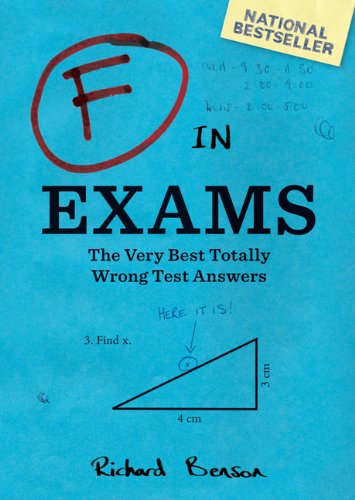 F in Exams: The Very Best Totally Wrong Test Answers 9780811878319